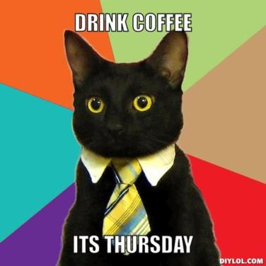 drink coffee its thursday